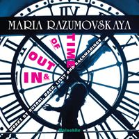 Maria Razumovskaya: In & Out of Time