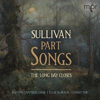 The Long Day Closes: Part Songs by Sir Arthur Sullivan