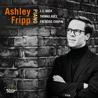 Ashley Fripp: J.S. Bach, Thomas Adès & Frédéric Chopin