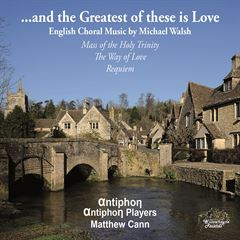 ...and the Greatest of These is Love: English Choral Music by Michael Walsh