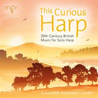 This Curious Harp: 20th Century British Music for Solo Harp