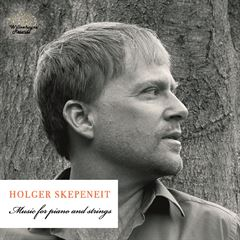 Holger Skepeneit: Music for Piano and Strings