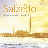 Leonard Salzedo: String Quartets 1, 5 and 10