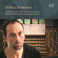 D'Arcy Trinkwon: Celebrating the 150th Anniversary of the Mighty Schulze Organ in Doncaster Minster